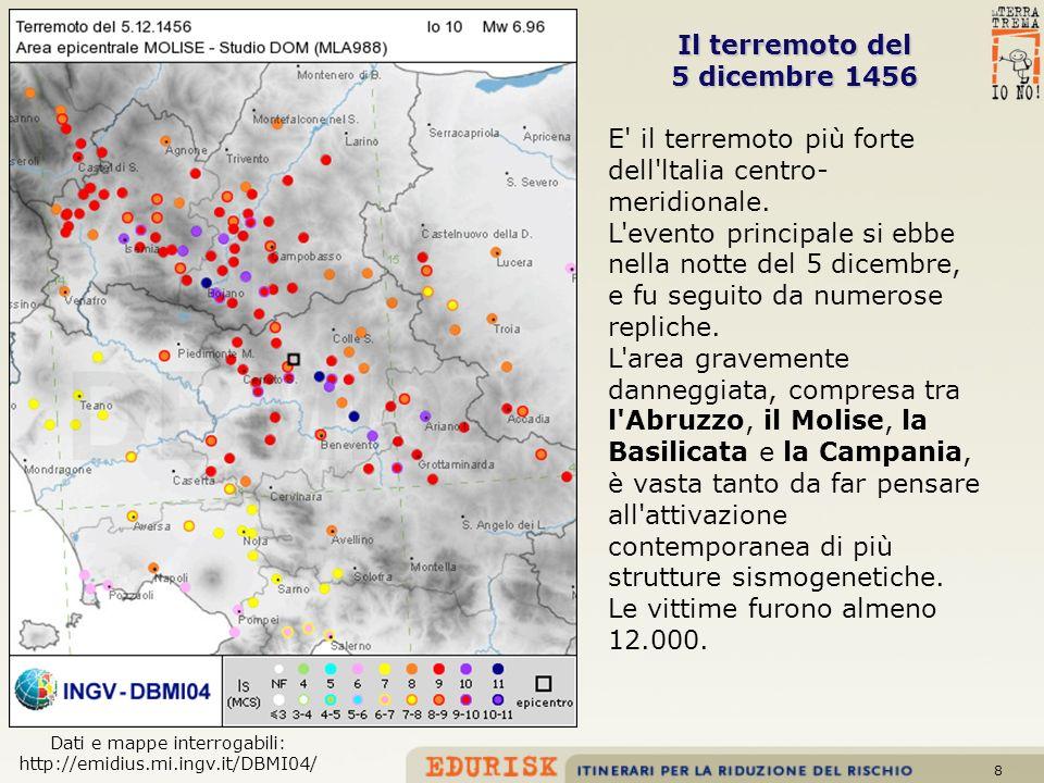 8 Il terremoto del 5 dicembre 1456 E' il terremoto più forte dell'ltalia centro- meridionale. L'evento principale si ebbe nella notte del 5 dicembre,