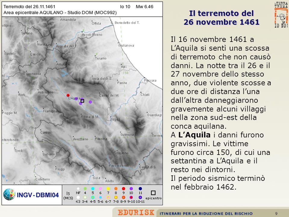 9 Il terremoto del 26 novembre 1461 Il 16 novembre 1461 a LAquila si sentì una scossa di terremoto che non causò danni. La notte tra il 26 e il 27 nov