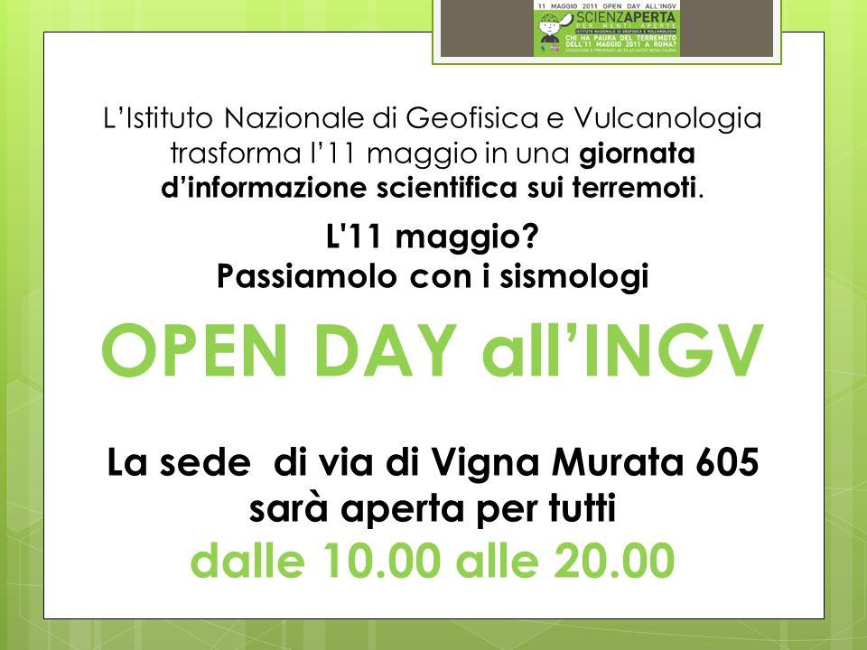 OPEN DAY allINGV La sede di via di Vigna Murata 605 sarà aperta per tutti dalle 10.00 alle 20.00 LIstituto Nazionale di Geofisica e Vulcanologia trasforma l11 maggio in una giornata dinformazione scientifica sui terremoti.