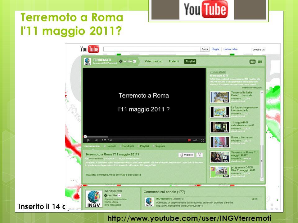 Terremoto a Roma l'11 maggio 2011? http://www.youtube.com/user/INGVterremoti Inserito il 14 aprile 2011, 66.835 visualizzazioni