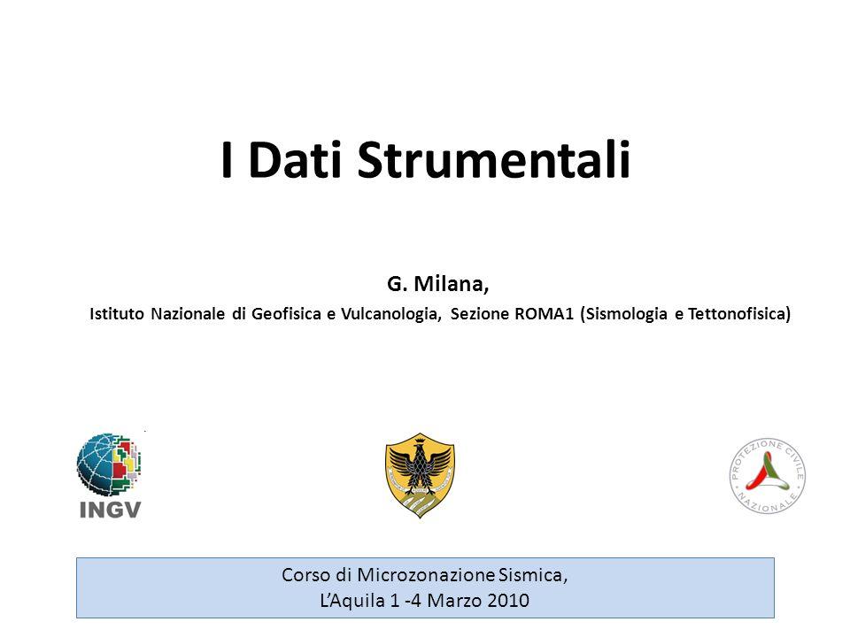 I Dati Strumentali G. Milana, Istituto Nazionale di Geofisica e Vulcanologia, Sezione ROMA1 (Sismologia e Tettonofisica) Corso di Microzonazione Sismi