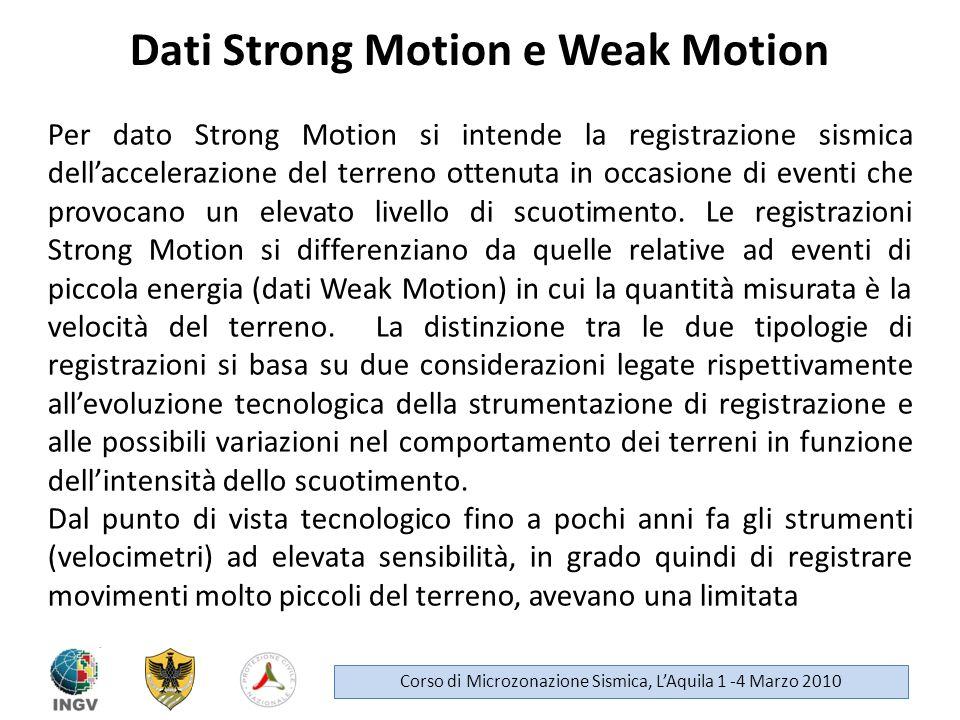Dati Strong Motion e Weak Motion Corso di Microzonazione Sismica, LAquila 1 -4 Marzo 2010 Per dato Strong Motion si intende la registrazione sismica d