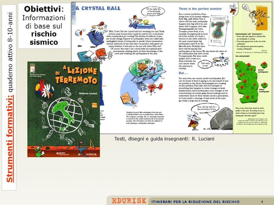 4 Testi, disegni e guida insegnanti: R. Luciani Obiettivi: Informazioni di base sul rischio sismico Strumenti formativi: quaderno attivo 8-10-anni