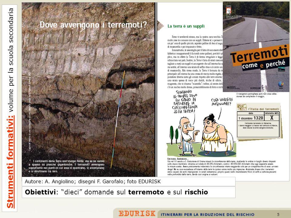 5 Autore: A. Angiolino; disegni F. Garofalo; foto EDURISK Obiettivi: Obiettivi: dieci domande sul terremoto e sul rischio Strumenti formativi: volume