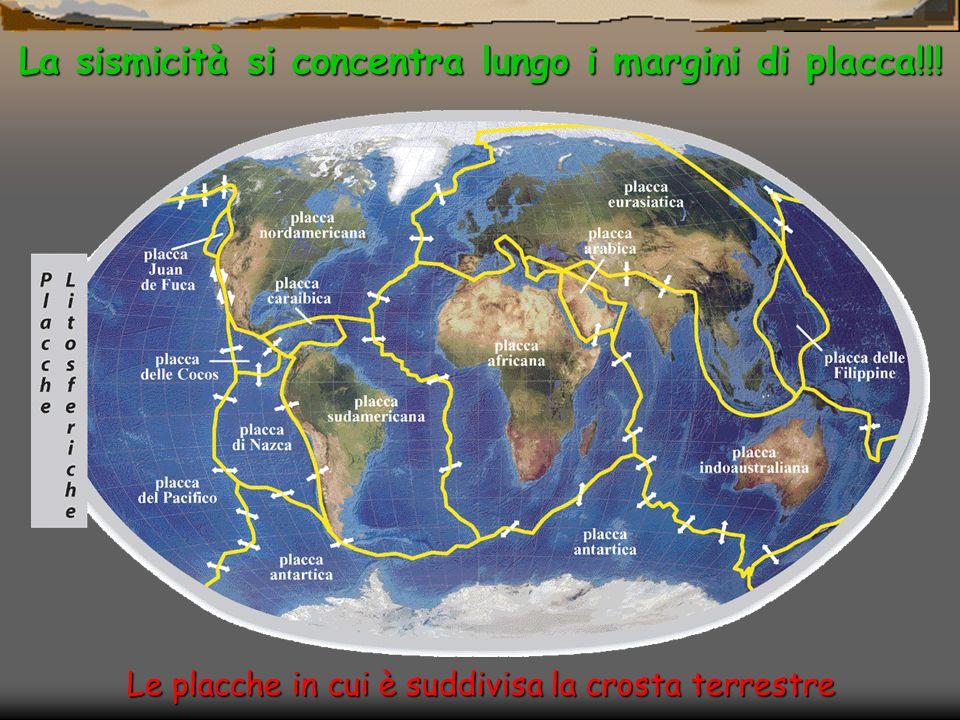 Le placche in cui è suddivisa la crosta terrestre La sismicità si concentra lungo i margini di placca!!!