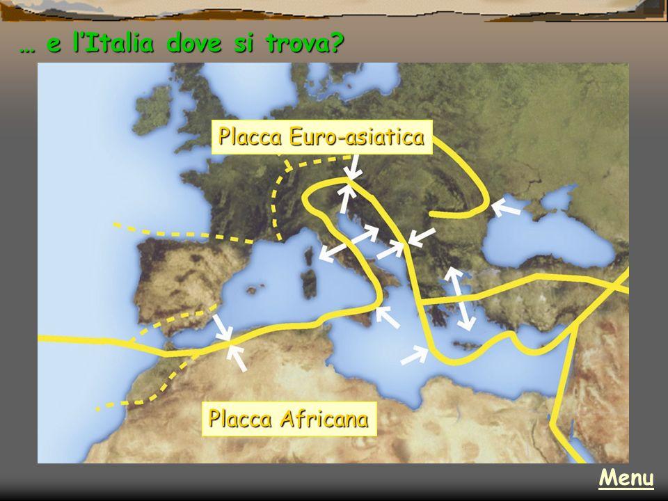 … e lItalia dove si trova? Placca Euro-asiatica Placca Africana Menu