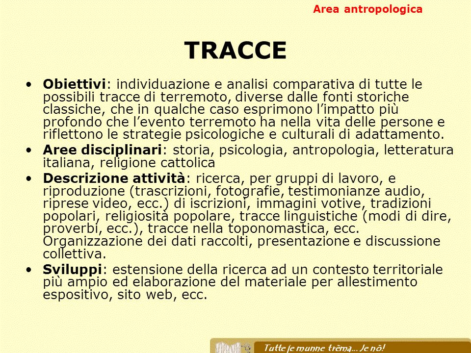 TRACCE Obiettivi: individuazione e analisi comparativa di tutte le possibili tracce di terremoto, diverse dalle fonti storiche classiche, che in qualc