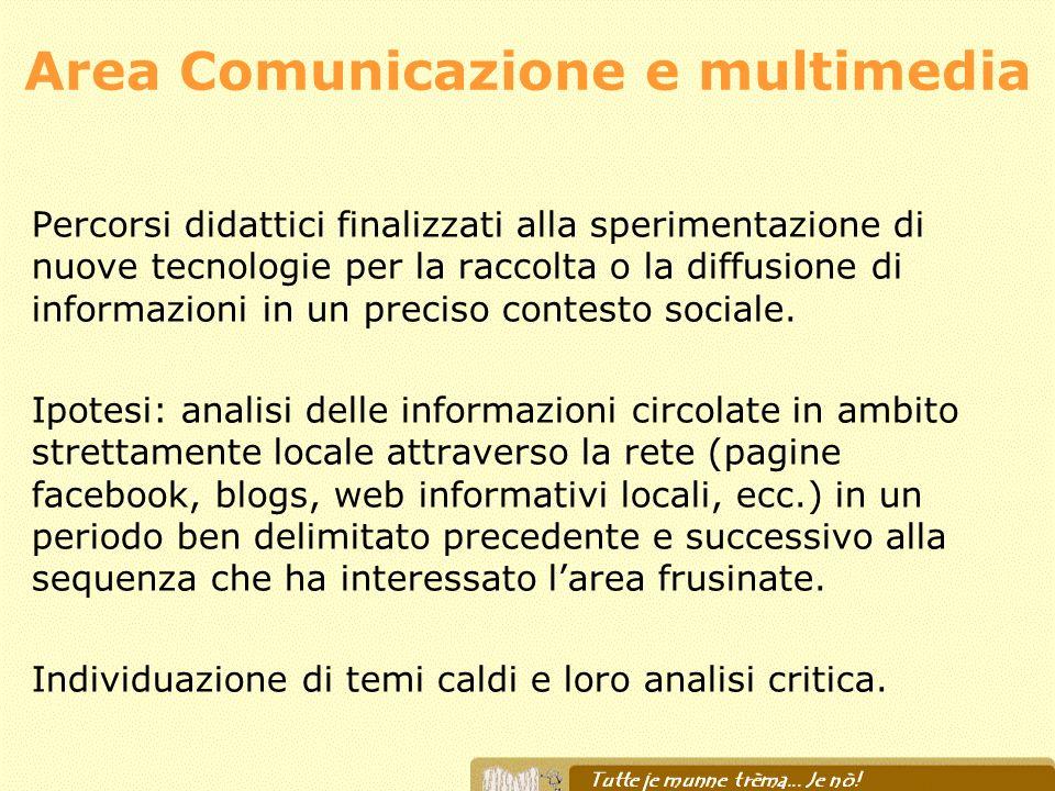 Area Comunicazione e multimedia Percorsi didattici finalizzati alla sperimentazione di nuove tecnologie per la raccolta o la diffusione di informazion