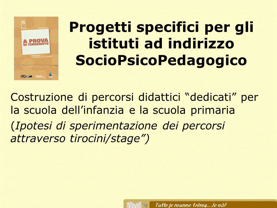 Progetti specifici per gli istituti ad indirizzo SocioPsicoPedagogico Costruzione di percorsi didattici dedicati per la scuola dellinfanzia e la scuol