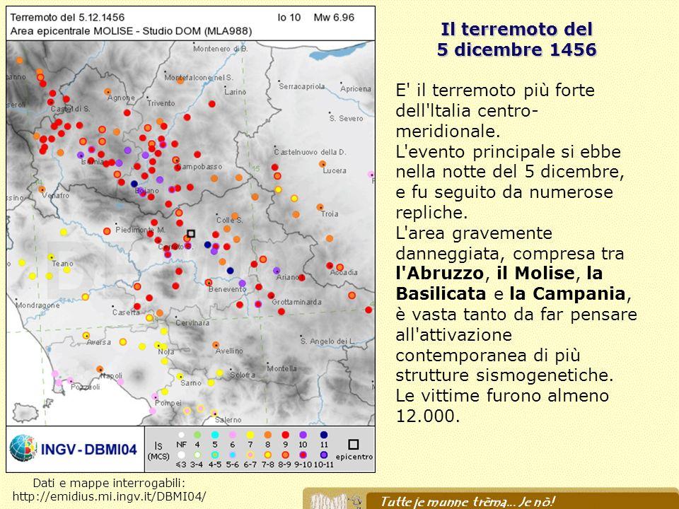 Il terremoto del 5 dicembre 1456 E' il terremoto più forte dell'ltalia centro- meridionale. L'evento principale si ebbe nella notte del 5 dicembre, e