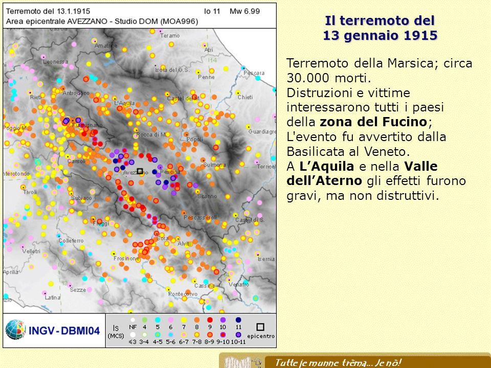 Il terremoto del 13 gennaio 1915 Terremoto della Marsica; circa 30.000 morti. Distruzioni e vittime interessarono tutti i paesi della zona del Fucino;