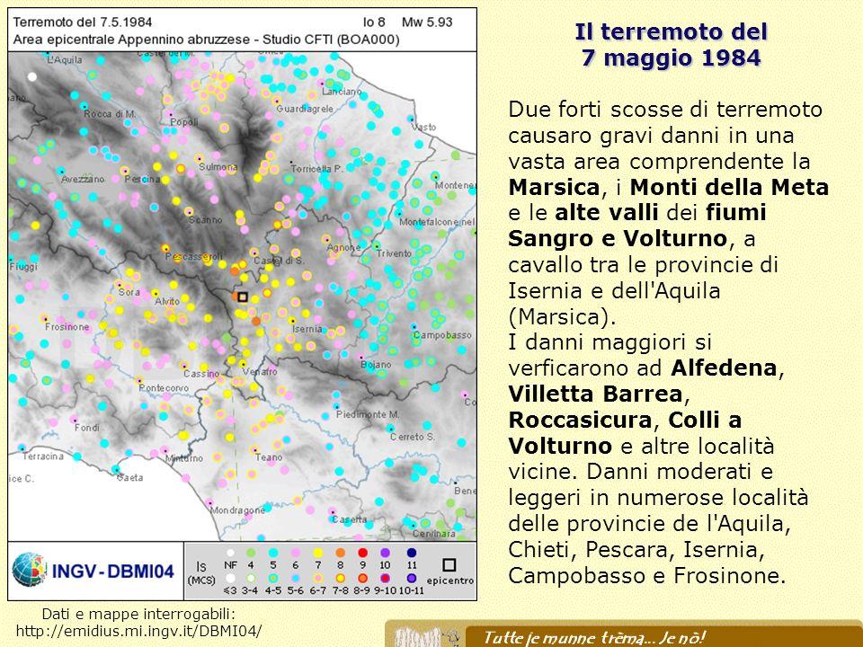 Il terremotodel Il terremoto del 7 maggio 1984 Due forti scosse di terremoto causaro gravi danni in una vasta area comprendente la Marsica, i Monti de