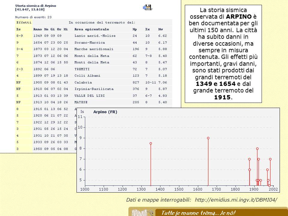 Dati e mappe interrogabili: http://emidius.mi.ingv.it/DBMI04/ La storia sismica osservata di ARPINO è ben documentata per gli ultimi 150 anni. La citt