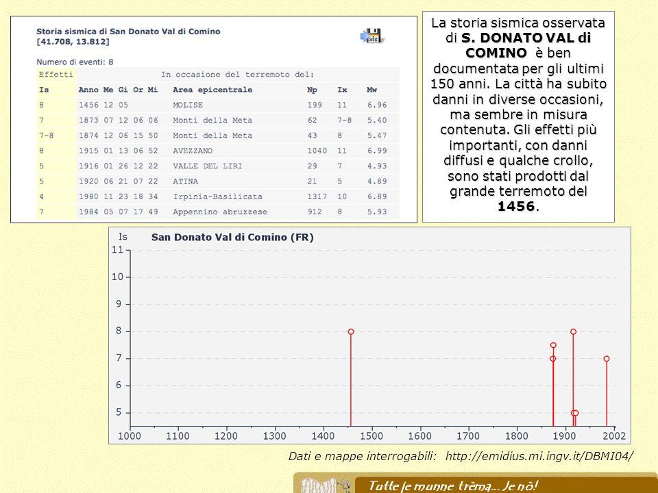 Dati e mappe interrogabili: http://emidius.mi.ingv.it/DBMI04/ La storia sismica osservata di S. DONATO VAL di COMINO è ben documentata per gli ultimi