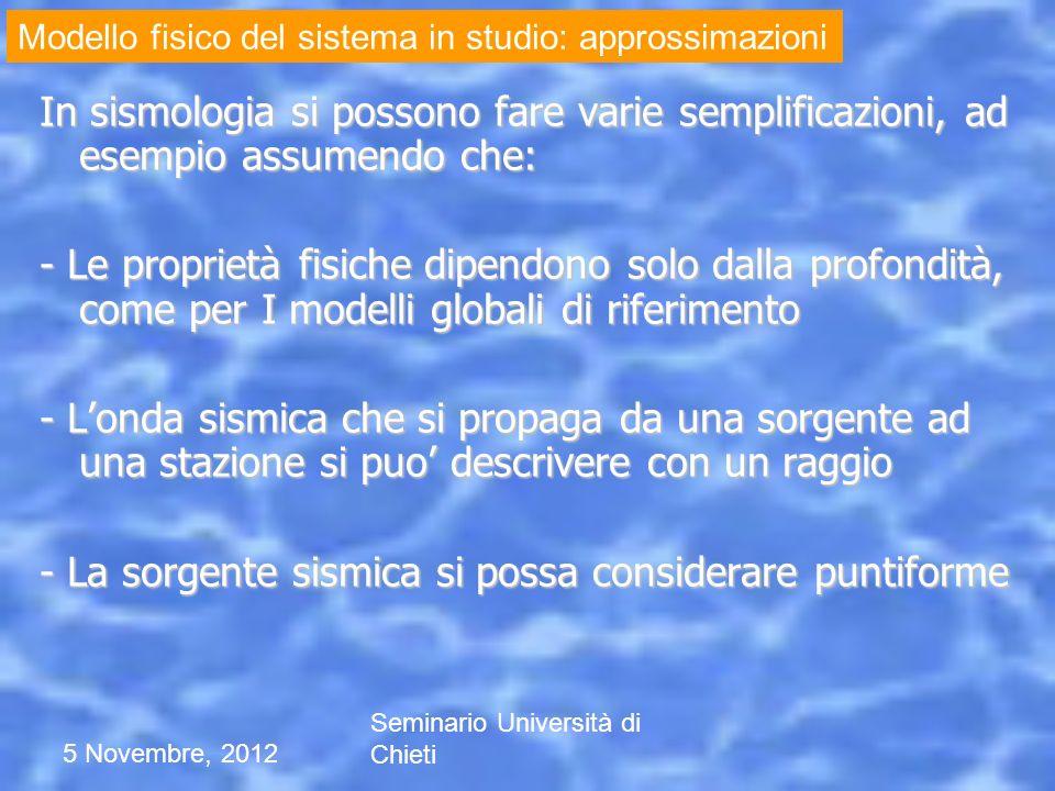 5 Novembre, 2012 Seminario Università di Chieti In sismologia si possono fare varie semplificazioni, ad esempio assumendo che: - Le proprietà fisiche