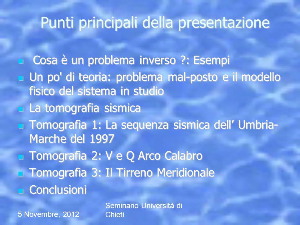 5 Novembre, 2012 Seminario Università di Chieti Punti principali della presentazione Punti principali della presentazione Cosa è un problema inverso ?