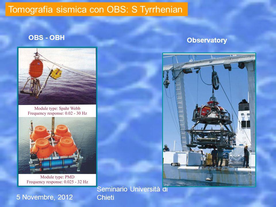 5 Novembre, 2012 Seminario Università di Chieti OBS - OBH Observatory Tomografia sismica con OBS: S Tyrrhenian
