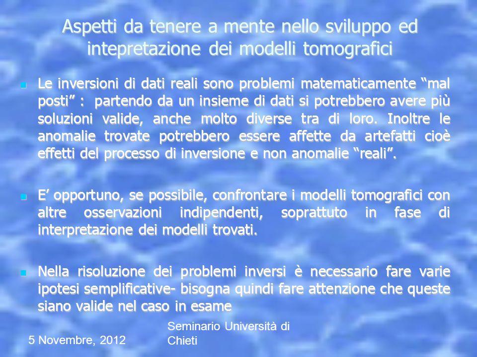 5 Novembre, 2012 Seminario Università di Chieti Aspetti da tenere a mente nello sviluppo ed intepretazione dei modelli tomografici Le inversioni di da