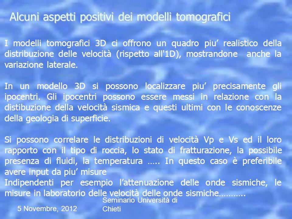 5 Novembre, 2012 Seminario Università di Chieti I modelli tomografici 3D ci offrono un quadro piu realistico della distribuzione delle velocità (rispe