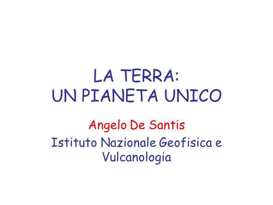 LA TERRA: UN PIANETA UNICO Angelo De Santis Istituto Nazionale Geofisica e Vulcanologia