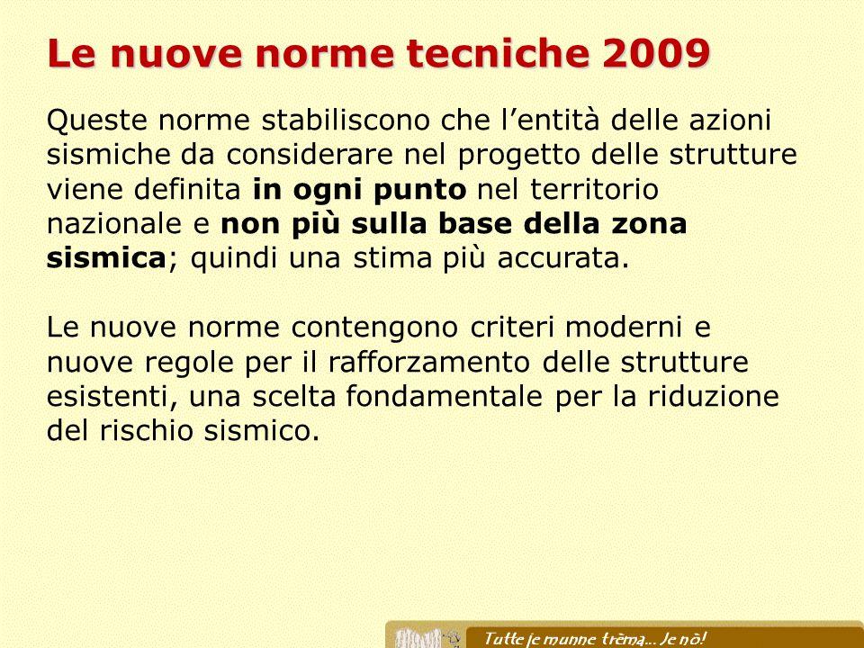 Le nuove norme tecniche 2009 Queste norme stabiliscono che lentità delle azioni sismiche da considerare nel progetto delle strutture viene definita in