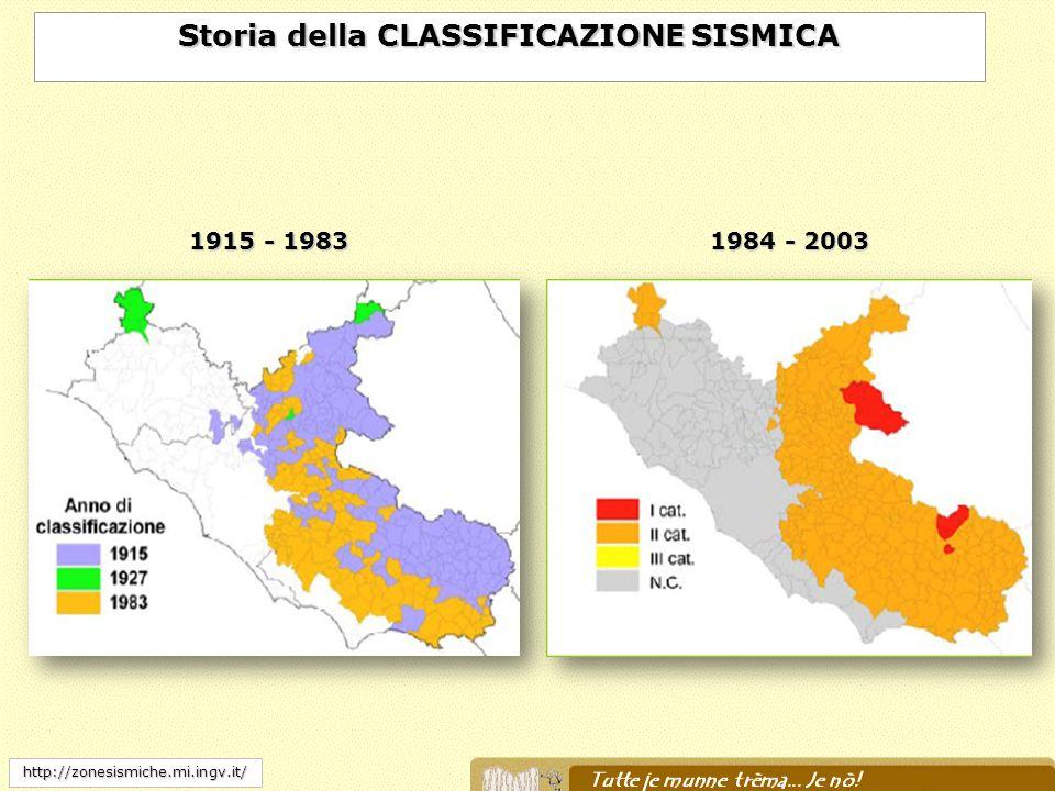 1984 - 2003 Storia della CLASSIFICAZIONE SISMICA http://zonesismiche.mi.ingv.it/ 1915 - 1983