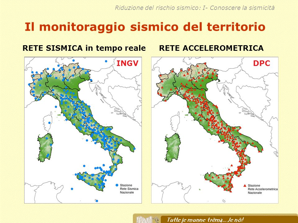 Il monitoraggio sismico del territorio RETE ACCELEROMETRICA DPC Riduzione del rischio sismico: I- Conoscere la sismicità INGV RETE SISMICA in tempo re