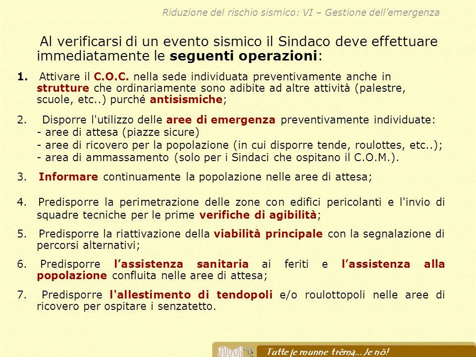Al verificarsi di un evento sismico il Sindaco deve effettuare immediatamente le seguenti operazioni: 1. Attivare il C.O.C. nella sede individuata pre