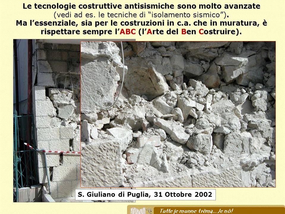 Le tecnologie costruttive antisismiche sono molto avanzate (vedi ad es. le tecniche di isolamento sismico). Ma lessenziale, sia per le costruzioni in