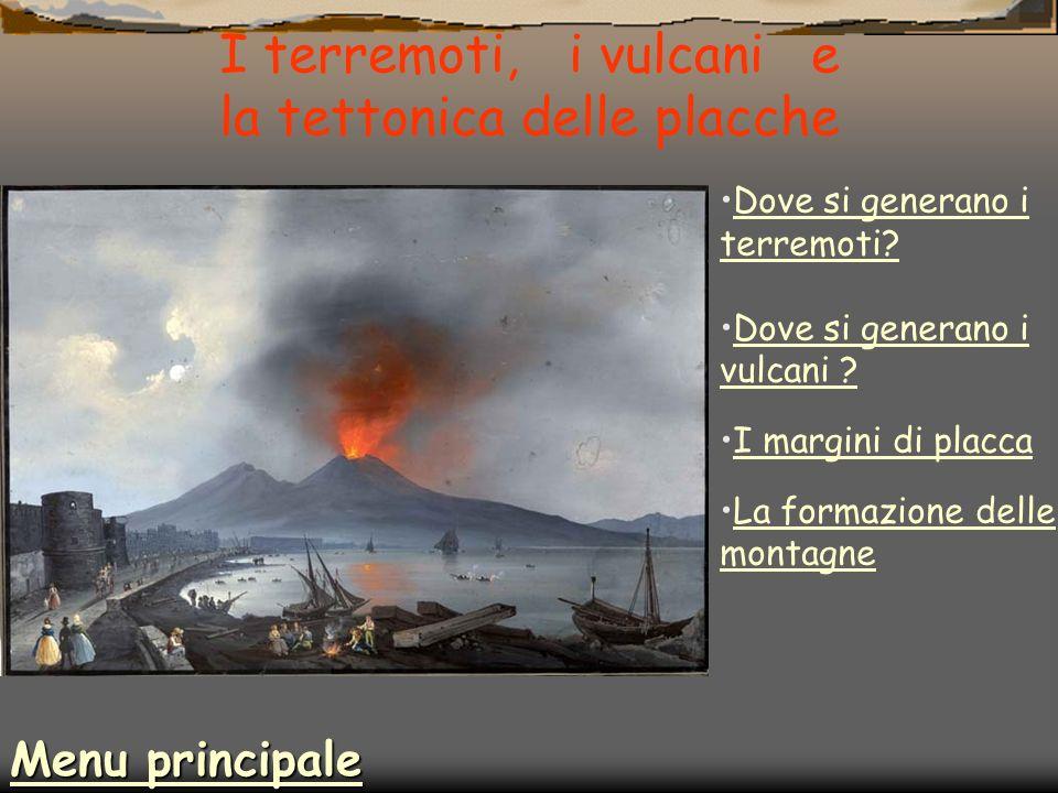 I terremoti, i vulcani e la tettonica delle placche Dove si generano i terremoti?Dove si generano i terremoti? Dove si generano i vulcani ?Dove si gen