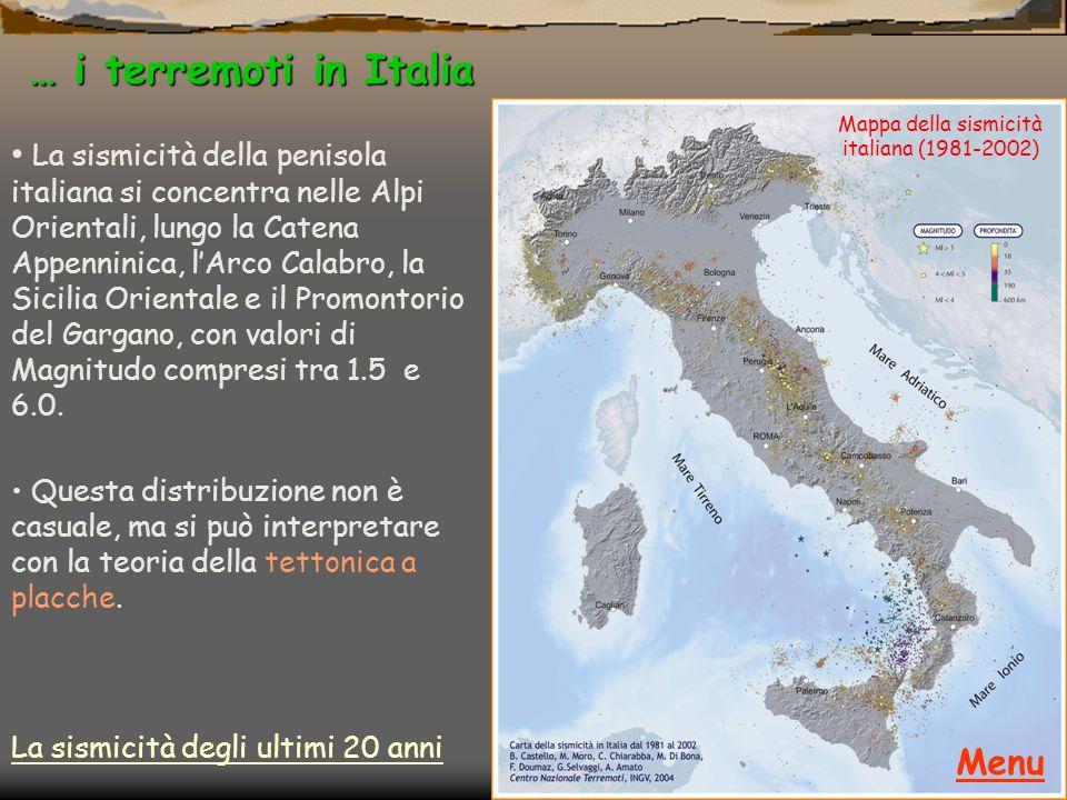 … i terremoti in Italia La sismicità della penisola italiana si concentra nelle Alpi Orientali, lungo la Catena Appenninica, lArco Calabro, la Sicilia