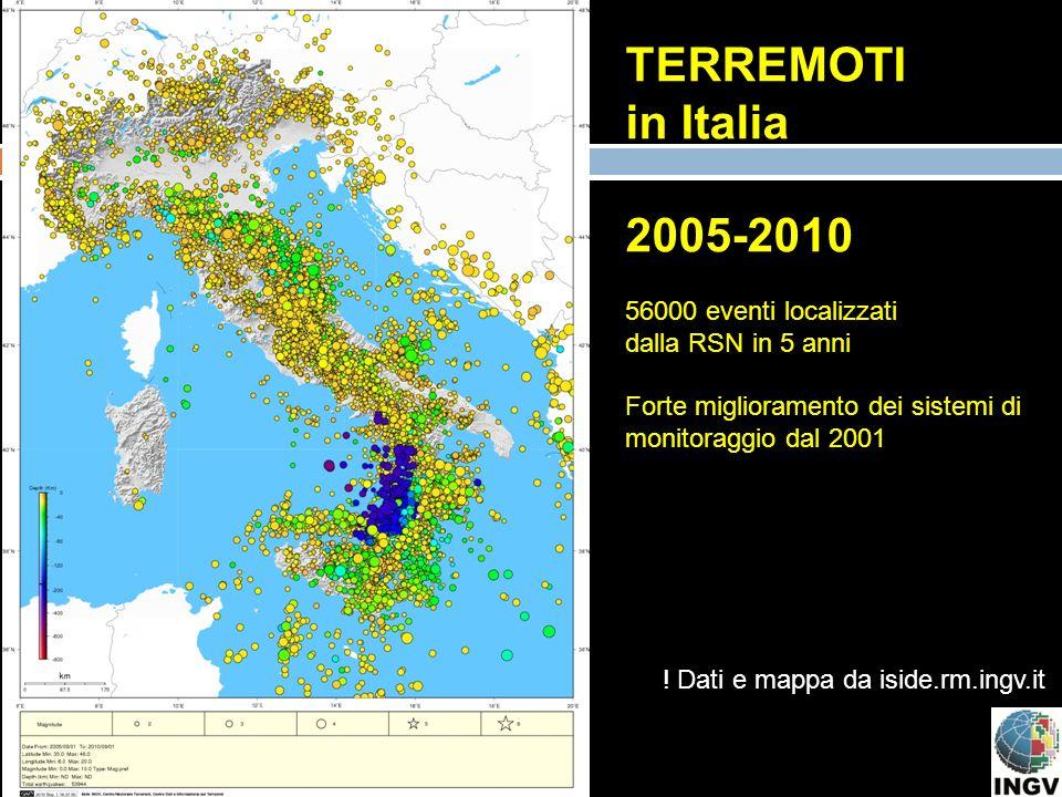TERREMOTI in Italia 2005-2010 56000 eventi localizzati dalla RSN in 5 anni Forte miglioramento dei sistemi di monitoraggio dal 2001 ! Dati e mappa da