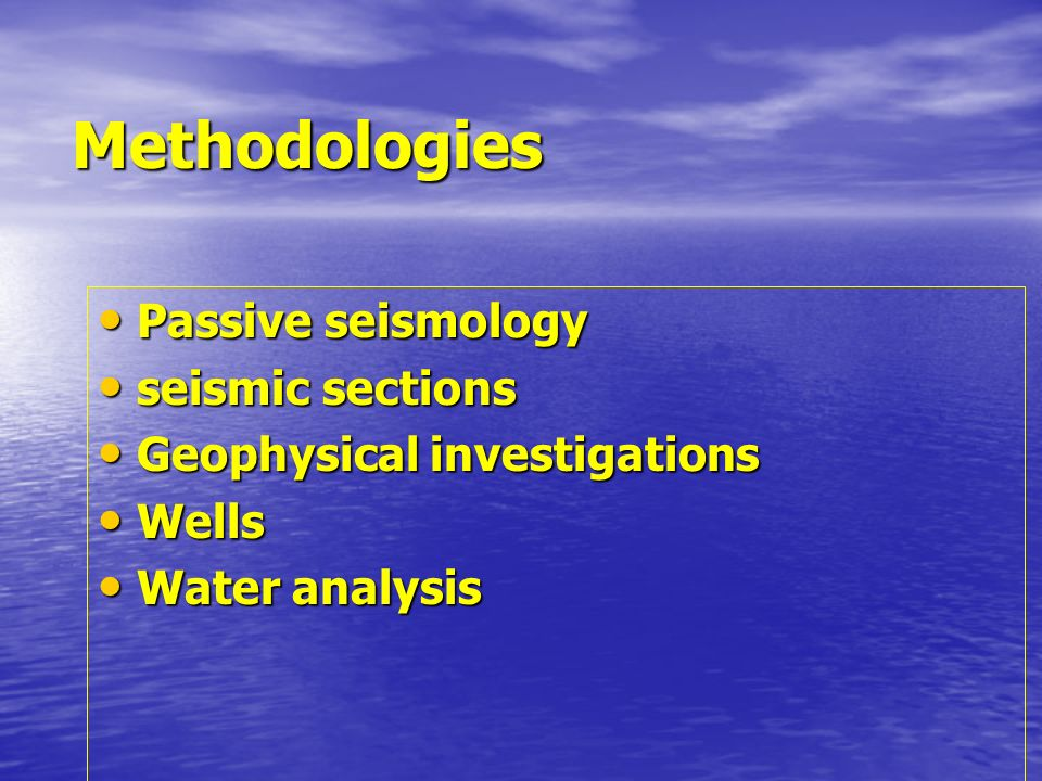 Methodologies Passive seismology Passive seismology seismic sections seismic sections Geophysical investigations Geophysical investigations Wells Wells Water analysis Water analysis