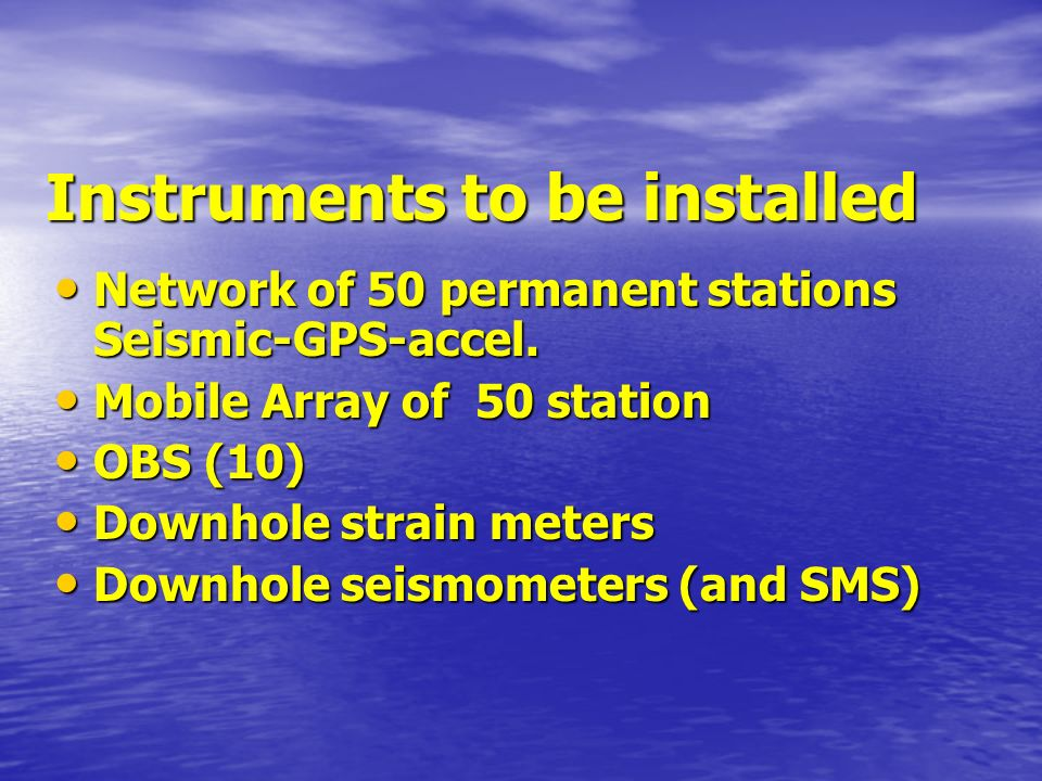 Instruments to be installed Network of 50 permanent stations Seismic-GPS-accel.