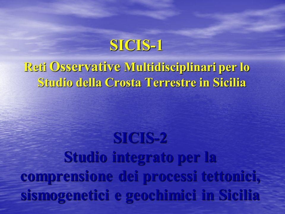 SICIS-2 Studio integrato per la comprensione dei processi tettonici, sismogenetici e geochimici in Sicilia SICIS-1 Reti Osservative Multidisciplinari