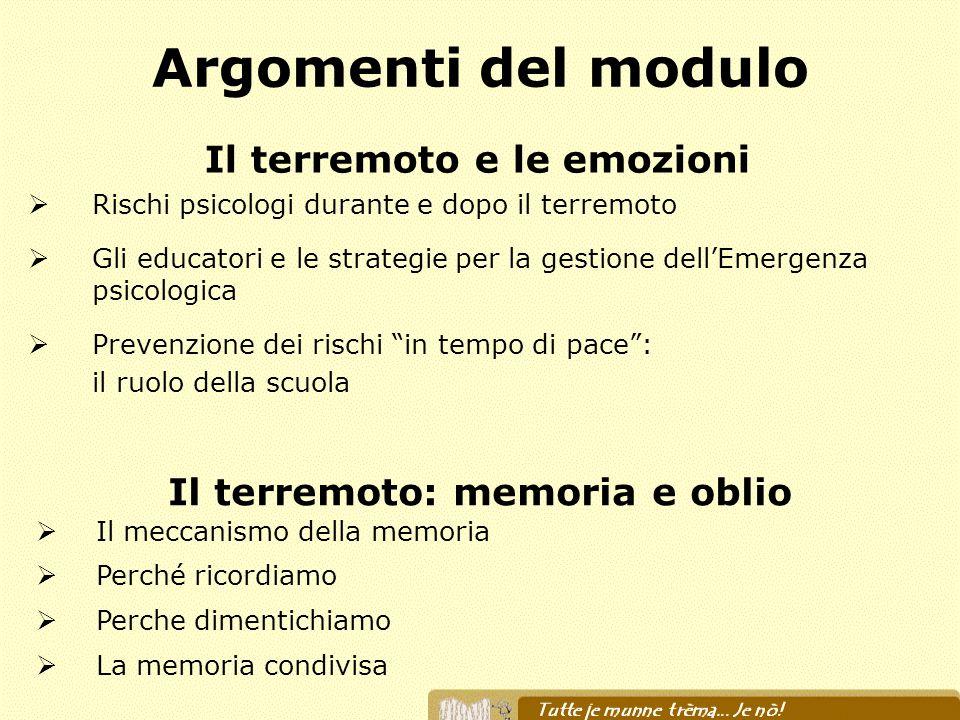 Argomenti del modulo Il terremoto e le emozioni Rischi psicologi durante e dopo il terremoto Gli educatori e le strategie per la gestione dellEmergenz