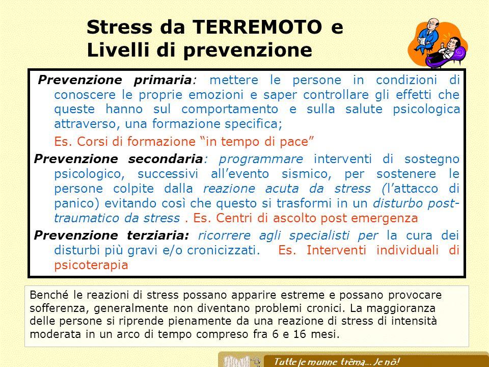 Stress da TERREMOTO e Livelli di prevenzione Benché le reazioni di stress possano apparire estreme e possano provocare sofferenza, generalmente non di