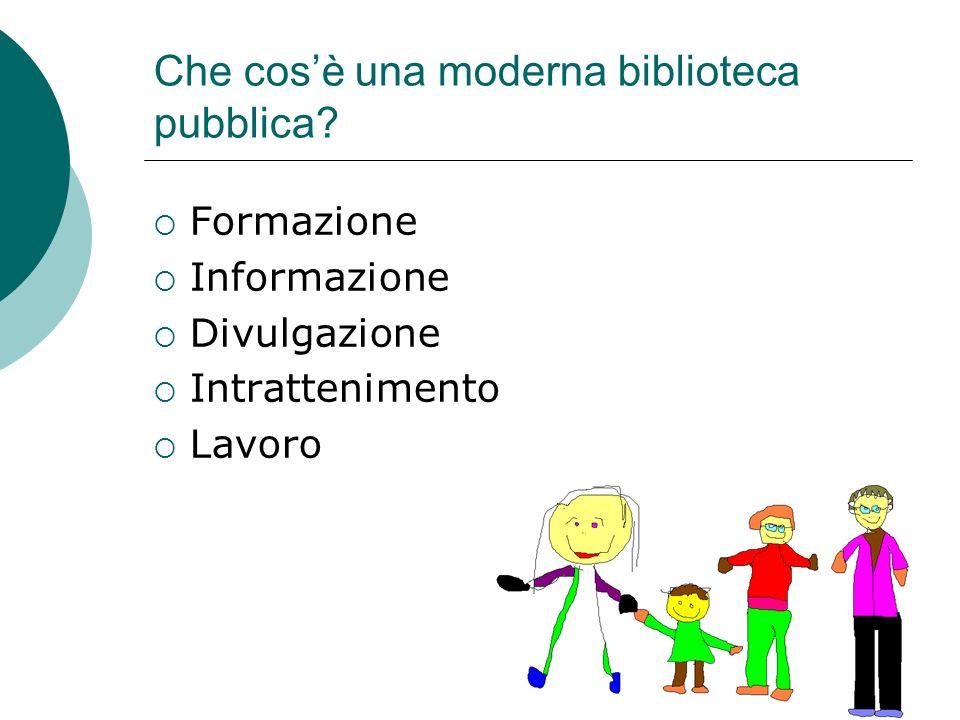 Che cosè una moderna biblioteca pubblica? Formazione Informazione Divulgazione Intrattenimento Lavoro