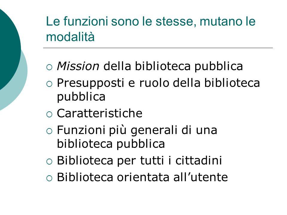 Mission della biblioteca pubblica Presupposti e ruolo della biblioteca pubblica Caratteristiche Funzioni più generali di una biblioteca pubblica Bibli