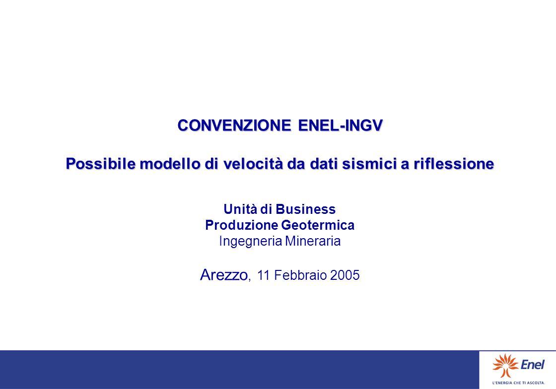 CONVENZIONE ENEL-INGV Possibile modello di velocità da dati sismici a riflessione Unità di Business Produzione Geotermica Ingegneria Mineraria Arezzo, 11 Febbraio 2005