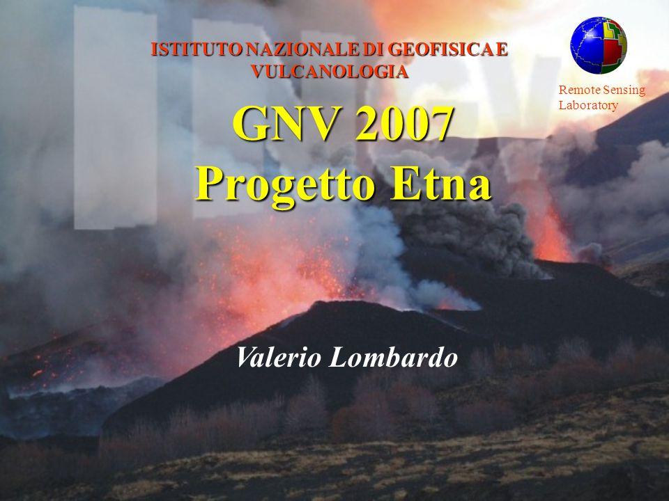 Remote Sensing Laboratory ISTITUTO NAZIONALE DI GEOFISICA E VULCANOLOGIA Valerio Lombardo GNV 2007 Progetto Etna