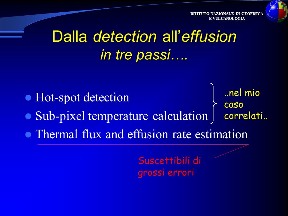ISTITUTO NAZIONALE DI GEOFISICA E VULCANOLOGIA Dalla detection alleffusion in tre passi…. Hot-spot detection Sub-pixel temperature calculation Thermal