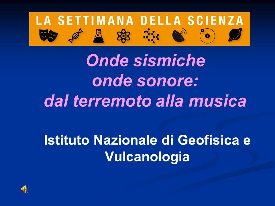 Istituto Nazionale di Geofisica e Vulcanologia Onde sismiche onde sonore: dal terremoto alla musica