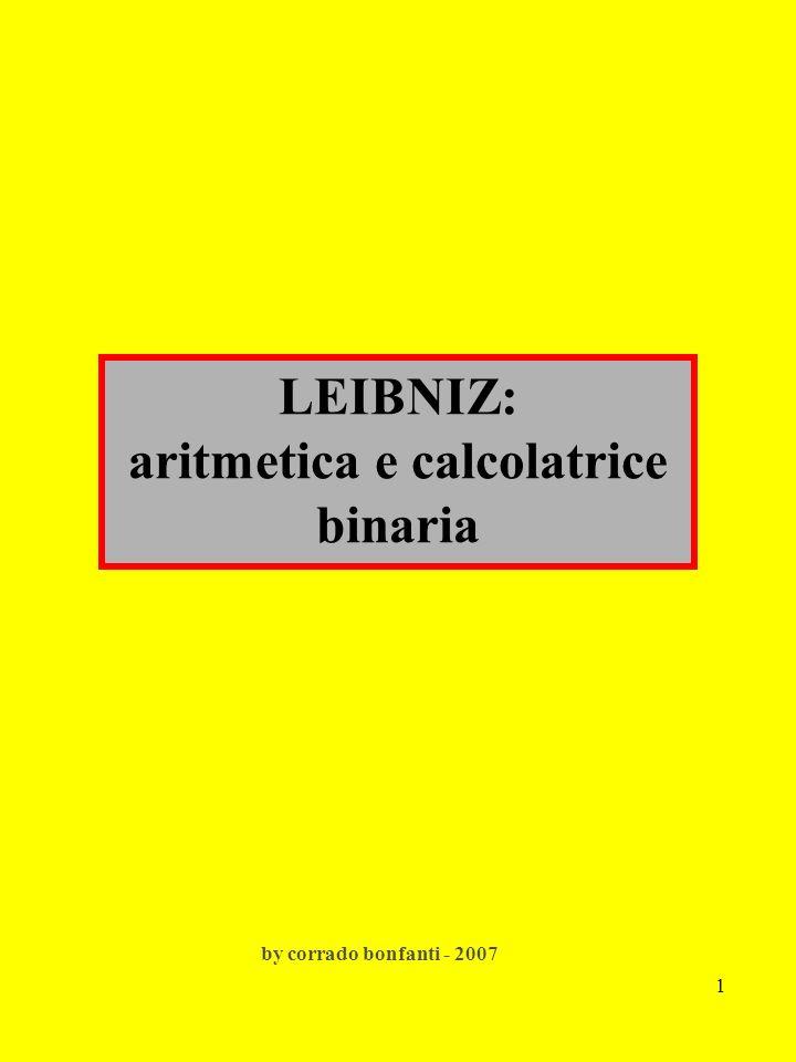 12 Leibniz si mostrò orgoglioso dellaritmetica binaria al punto che fece coniare alcuni medaglioni emblematici da offrire in omaggio ai suoi potenti protettori.