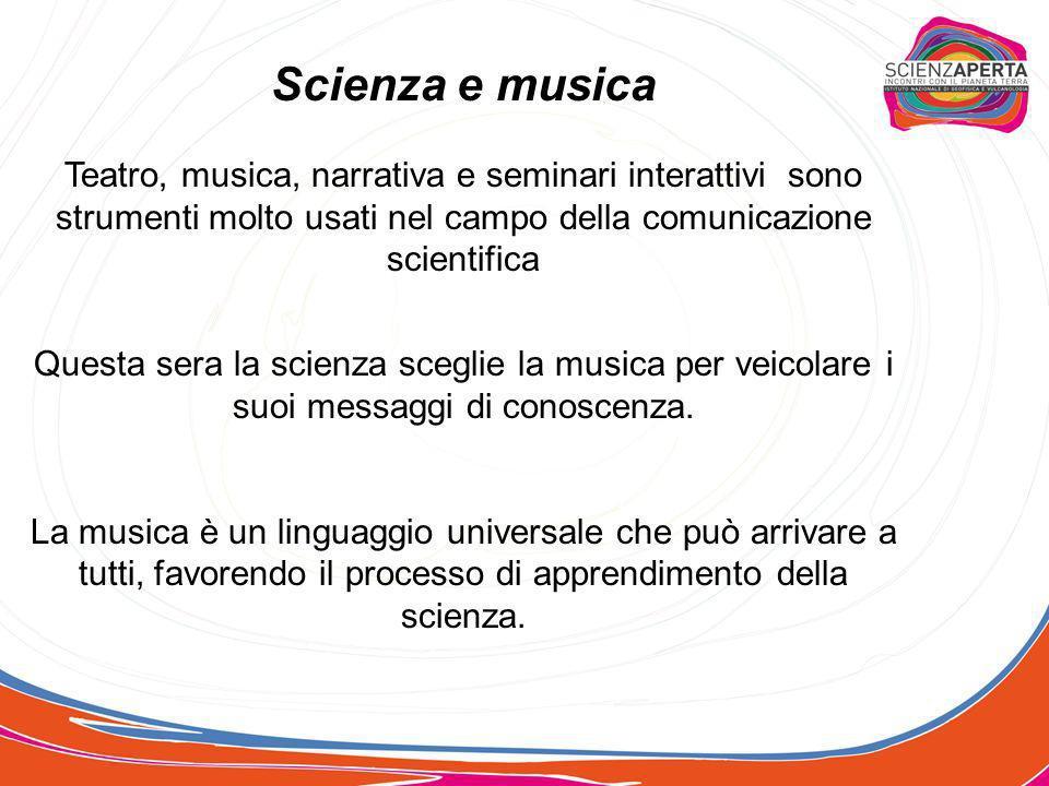 Scienza e musica Teatro, musica, narrativa e seminari interattivi sono strumenti molto usati nel campo della comunicazione scientifica Questa sera la
