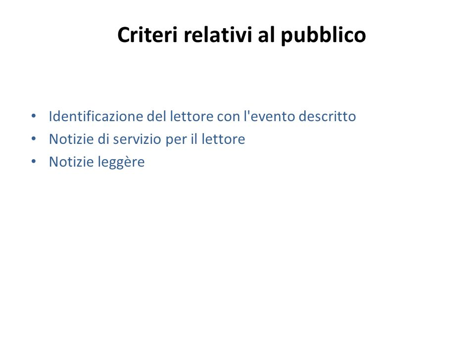 Criteri relativi al pubblico Identificazione del lettore con l'evento descritto Notizie di servizio per il lettore Notizie leggère