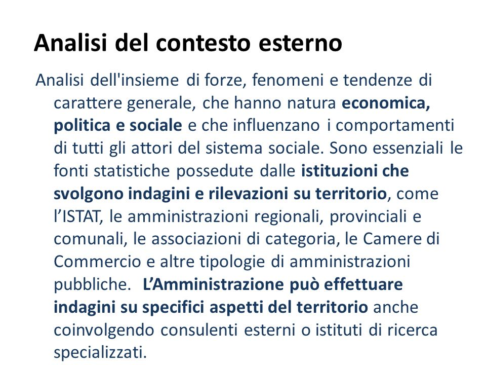 Analisi del contesto esterno Analisi dell'insieme di forze, fenomeni e tendenze di carattere generale, che hanno natura economica, politica e sociale