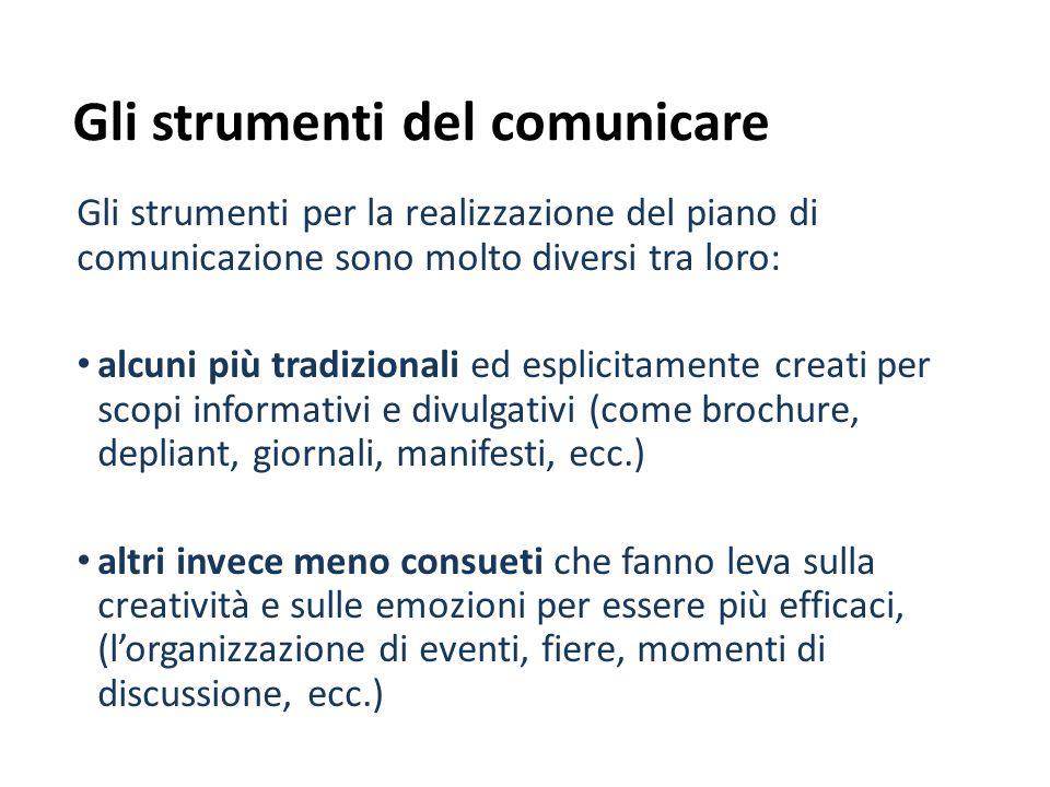 Gli strumenti del comunicare Gli strumenti per la realizzazione del piano di comunicazione sono molto diversi tra loro: alcuni più tradizionali ed esp