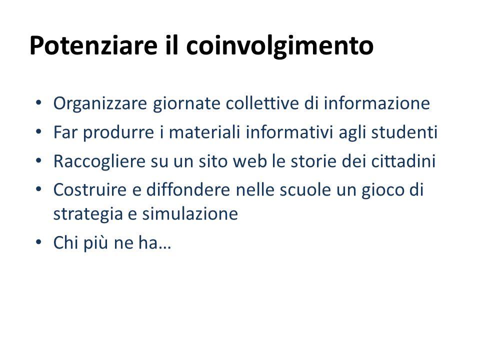 Potenziare il coinvolgimento Organizzare giornate collettive di informazione Far produrre i materiali informativi agli studenti Raccogliere su un sito