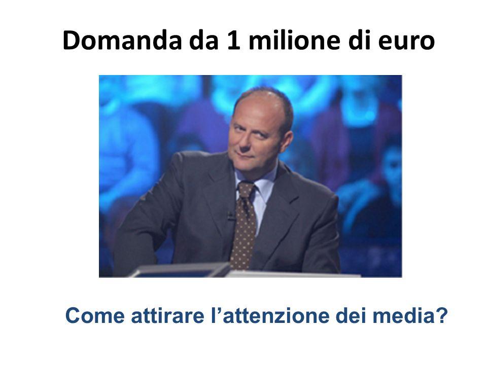 Domanda da 1 milione di euro Come attirare lattenzione dei media?